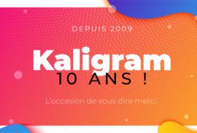 Kaligram, 10 ans d'activité tout pile !